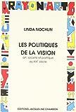 Les Politiques de la vision Essais sur le XIXe siècle - Art et société