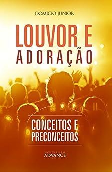 Louvor, adoração e a música na igreja: Uma leitura teológica contemporânea sobre a adoração (Academia da Adoração Livro 2) por [Domicio Junior]