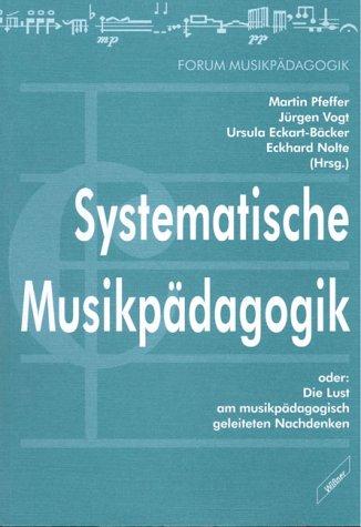 Systematische Musikpädagogik oder: Die Lust am musikpädagogisch geleiteten Nachdenken. Eine Festgabe für Hermann J. Kaiser zum 60. Geburtstag