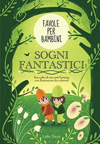 Favole per Bambini: SOGNI FANTASTICI: Raccolta di racconti fantasy con illustrazioni da colorare