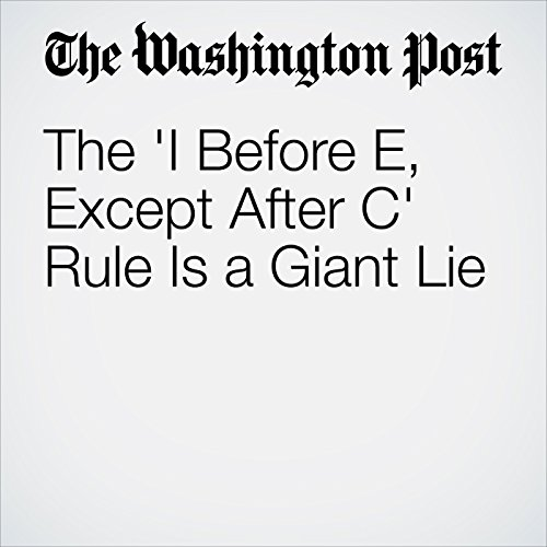 The 'I Before E, Except After C' Rule Is a Giant Lie copertina