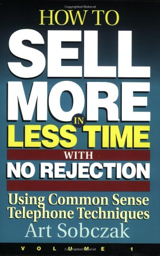 Download How to Sell More, in Less Time, With No Rejection: Using Common Sense Telephone Techniques 1881081036