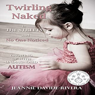 Twirling Naked in the Streets and No One Noticed     Growing Up with Undiagnosed Autism              By:                                                                                                                                 Jeannie Davide-Rivera                               Narrated by:                                                                                                                                 Alicia A. Diaz                      Length: 5 hrs and 44 mins     16 ratings     Overall 4.6