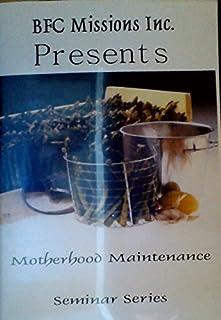 Motherhood Maintenance - Seminar Series (BFC Missions Inc.)