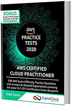 AWS Certified Cloud Practitioner Practice Tests 2020: 390 AWS Practice Exam Questions with Answers, Links & detailed Explanations by [Neal Davis]