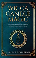 Wicca Candle Magic: A Beginner's Guide to Wicca Candle Magic, With Simple Magick Spells and Rituals