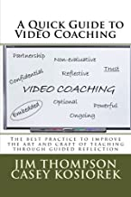A Quick Guide to Video Coaching: The best practice to improve the art and craft of teaching through guided reflection
