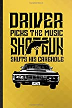 Driver Picks the Music Shotgun Shuts His Cakehole: Novelty Blank Lined Supernatural Spiritual Journal Notebook, Appreciation Gratitude Thank You Graduation Souvenir Gag Gift, Stylish Sayings Graphic