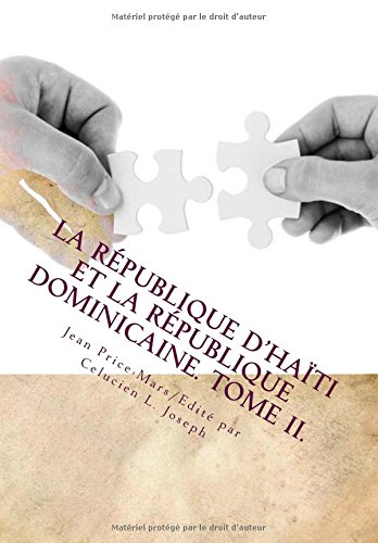 La République d'Haïti et la République dominicaine. TOME II. (Series on Haitian Classics) (Volume 9) (French Edition)
