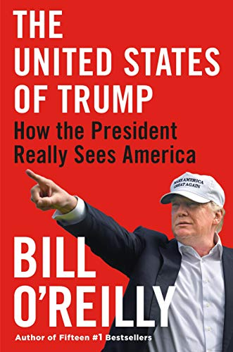 Compare Textbook Prices for The United States of Trump: How the President Really Sees America Reprint Edition ISBN 9781250770332 by O'Reilly, Bill