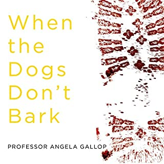 When the Dogs Don't Bark     A Forensic Scientist's Search for the Truth              By:                                                                                                                                 Professor Angela Gallop                               Narrated by:                                                                                                                                 Sandra Duncan                      Length: 10 hrs and 50 mins     28 ratings     Overall 4.3