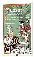 Lorenzaccio. on ne badine pas avec l'amour et autres pieces
