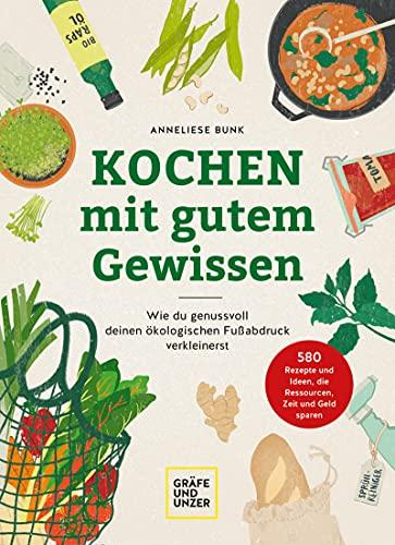 Kochen mit gutem Gewissen: Wie du genussvoll deinen ökologischen Fußabdruck verkleinerst (GU Einzeltitel Gesunde Ernährung)