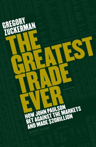 The Greatest Trade Ever: How John Paulson Bet Against the Markets and Made $20 Billion (English...