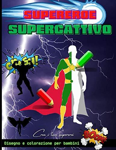 Disegno e colorazione per bambini supereroe supercattivo: Disegno di grande formato e libro da colorare, crea i tuoi supereroi e disegna i loro costumi, 60 profilo da completare.