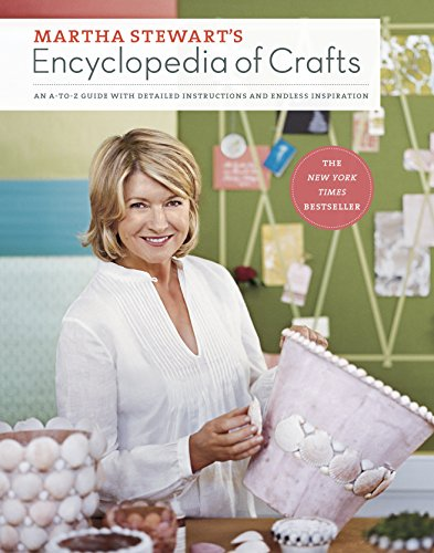 Martha Stewart's Encyclopedia of Crafts: An A-to-Z Guide with Detailed Instructions and Endless...