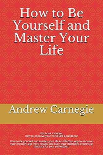 How to Be Yourself and Master Your Life: How to be yourself and master your life an effective way to improve your memory, get more results and learn ... improving memory for your self-esteem