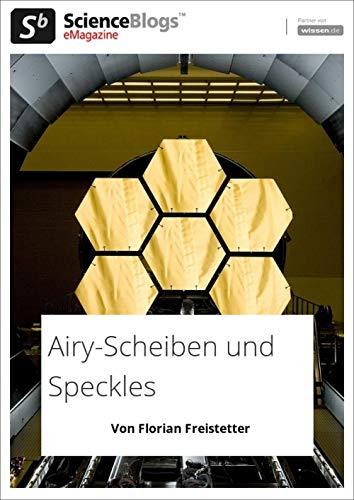 scienceblogs.de-eMagazine: ASTRONOMIE Airy-Scheibchen und Speckles (scienceblogs.de-eMagazine 2019 2)