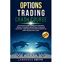 Options Trading Crash Course: The Ultimate Guide To Investing Strategies Proven To Generate Income and a Consistent Cash Flow - A Beginners' Investment Blueprint To Start Trading for a Living Kindle Edition by Lawrance Smith for Free