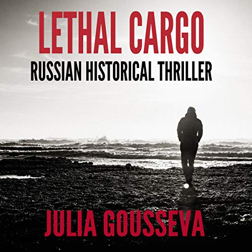 Lethal Cargo: Russian Historical Thriller audiobook cover art