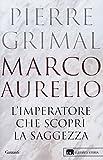 Marco Aurelio. L'imperatore che scoprì la saggezza