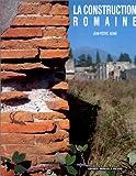 La Construction romaine. Matériaux et techniques