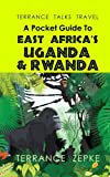 TERRANCE TALKS TRAVEL: A Pocket Guide to East Africa s Uganda & Rwanda (Volume 14)