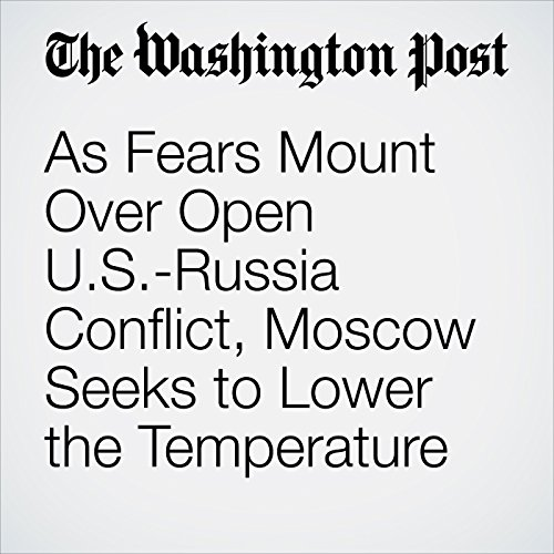 As Fears Mount Over Open U.S.-Russia Conflict, Moscow Seeks to Lower the Temperature copertina