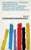 Dictionnaire de l'industrie manufacturière, commerciale et agricole: Par MM. A. Baudrimont, Blanqui aîné, Colladon, etc Volume 1