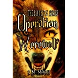 Operation Werewolf: The Steam Alliance of International Neo-Tech Supernaturalists (The S.A.I.N.T.S. Series Book 2) (English Edition)
