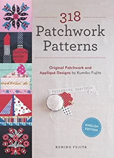 318 Patchwork Patterns: Original Patchwork and Applique Designs by Kumiko Fujita