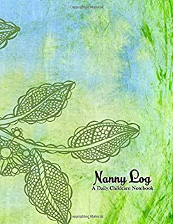 Nanny Log, A Daily Childcare Notebook: A 50 Day Feeding, Diaper Change, Nap Time, and Activity Journal,  Green Leaves