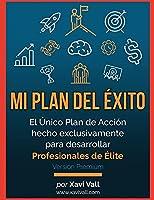 Mi Plan del Éxito: El Único plan de acción hecho exclusivamente para desarrollar Profesionales de Élite
