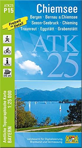 ATK25-P15 Chiemsee (Amtliche Topographische Karte 1:25000): Bergen, Bernau a.Chiemsee, Chieming, Eggstätt, Grabenstätt, Traunreut, Chiemgau, ... Amtliche Topographische Karte 1:25000 Bayern)