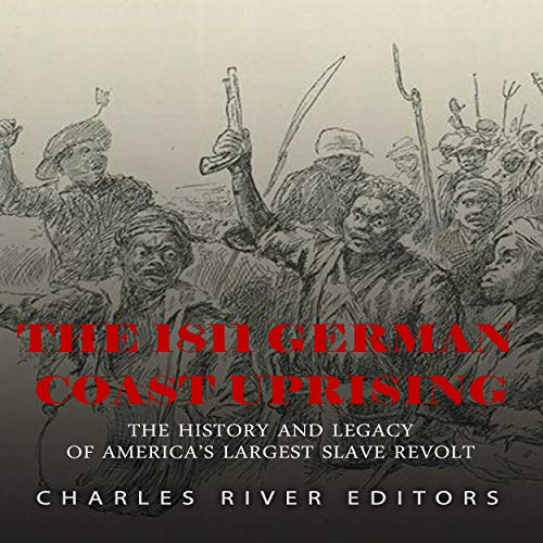 The 1811 German Coast Uprising Audiobook By Charles River Editors cover art