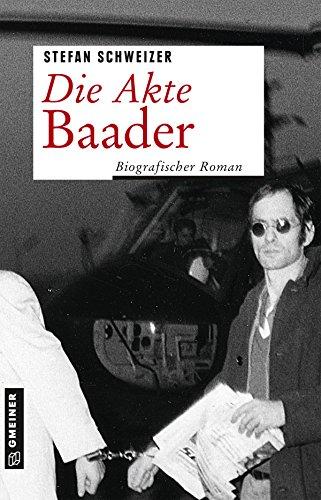 Die Akte Baader: Biografischer Roman (Zeitgeschichtliche Kriminalromane im GMEINER-Verlag)