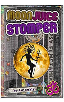 [Ray Castle]のMoon Juice Stomper: A novel: Goa 1987-96 (English Edition)