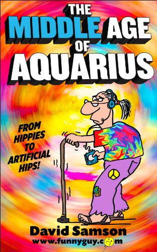 THE MIDDLE AGE OF AQUARIUS - From Hippies To Artificial Hips! (FunnyEBooks.com Book 19)