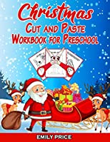 Christmas Cut and Paste Workbook for Preschool: Scissor Skills Activity Book for Kids Ages 2-5 with Coloring, Cutting, Pasting, Counting, Matching Game, Mazes and Much More!