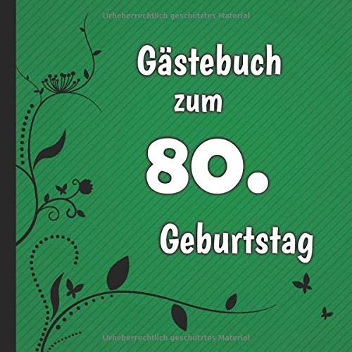 Gästebuch zum 80. Geburtstag: Gästebuch in Grün Schwarz und Weiß für bis zu 50 Gäste   Zum...