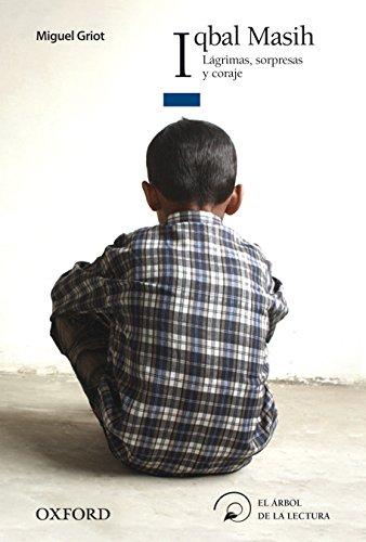 Iqbal Masih. Lágrimas, sorpresas y coraje (El Árbol de la Lectura)