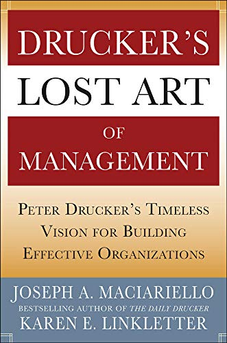 Drucker's Lost Art of Management: Peter Drucker's Timeless Vision for Building Effective Organizations