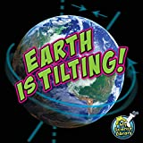 Earth Is Tilting! (My Science Library)