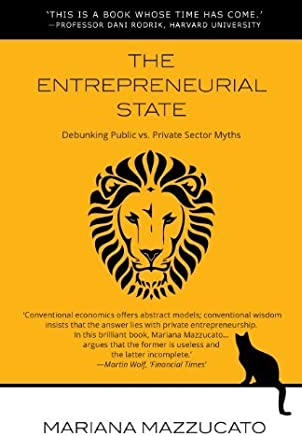 By Mariana Mazzucato - The Entrepreneurial State: Debunking Public vs. Private Sector Myths (Anthem Other Canon Economics)