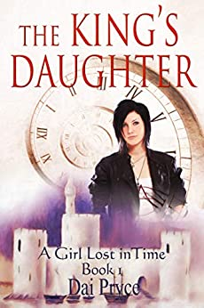 The King's Daughter: Time travel adventure in Medieval Wales (A Girl Lost in Time Book 1) by [Dai Pryce]