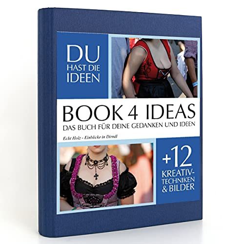 BOOK 4 IDEAS classic   Echt Holz - Einblicke in Dirndl, Eintragbuch mit Bildern, Notizbuch, Bullet Journal mit Kreativitätstechniken und Bildern, DIN A5