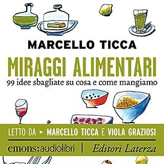 Miraggi alimentari     99 idee sbagliate su cosa e come mangiamo              Di:                                                                                                                                 Marcello Ticca                               Letto da:                                                                                                                                 Viola Graziosi,                                                                                        Marcello Ticca                      Durata:  9 ore e 13 min     90 recensioni     Totali 4,3