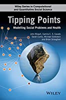 Tipping Points: Modelling Social Problems and Health (Wiley Series in Computational and Quantitative Social Science)