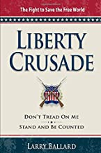 Liberty Crusade: The Fight to Save the Free World