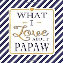 What I Love About Papaw: Fill In The Blank Love Books - Personalized Keepsake Notebook - Prompted Guide Memory Journal Nautical Blue Stripes (Awesome Dads)